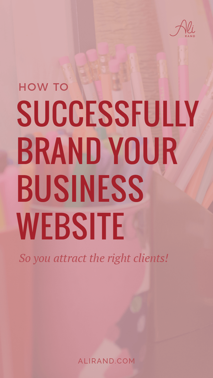 Find out how to successfully brand your business's website so you attract the right clients #smallbiz #webdesign #branding