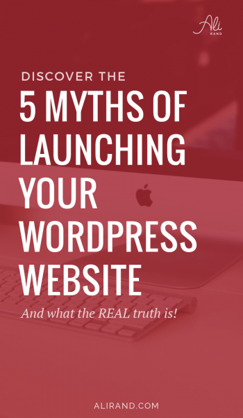 Stop delaying your website launch because you believe these myths! Learn the truth of what you need to launch and start making business online. Don't let Myth #5 hold you back, like it does for so many other entreprenuers! https://alirand.com/website-launch-myths #websites #wordpress #smallbiz