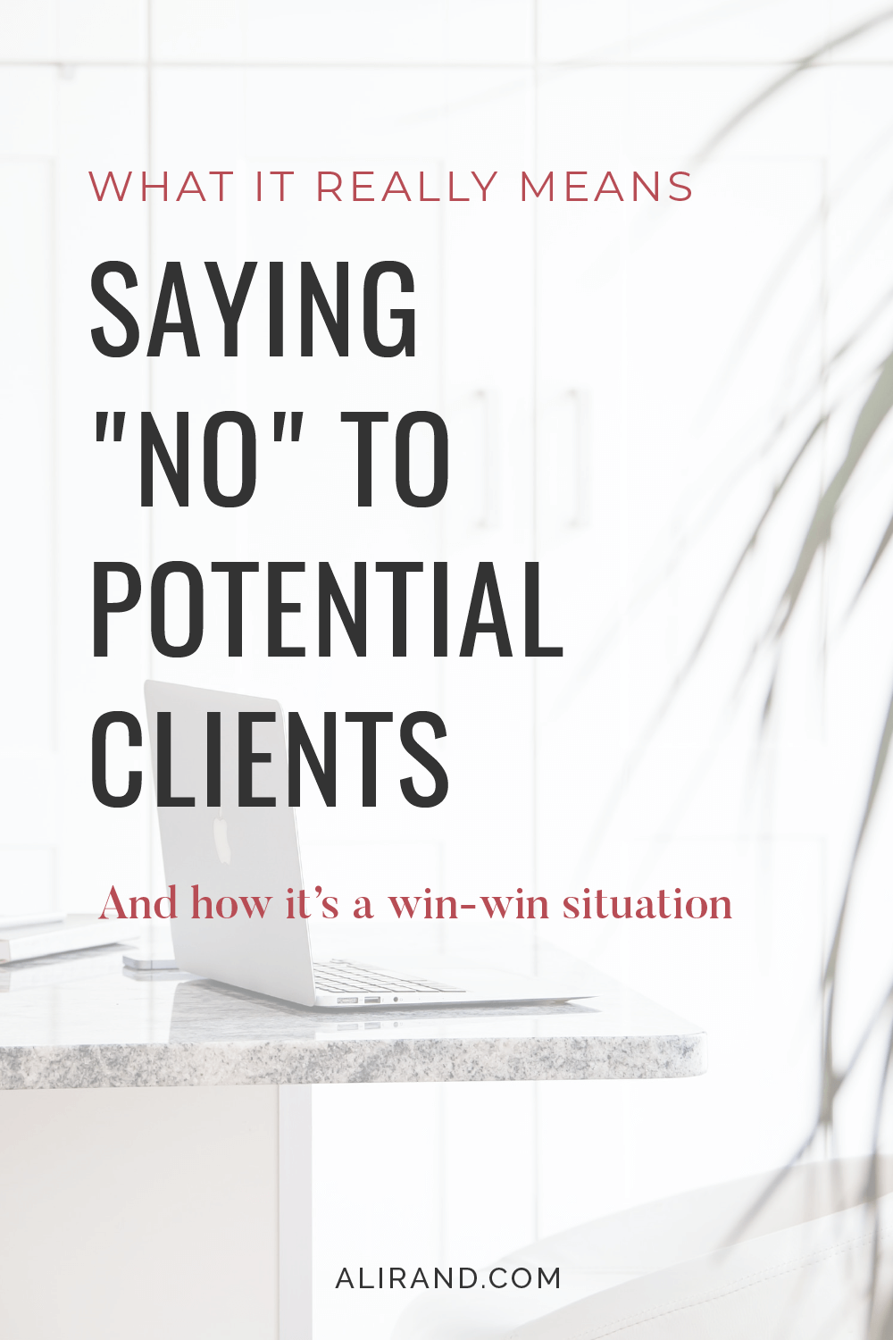 what it means to say no to clients by ali rand